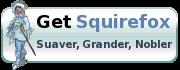 Get Squirefox - Suaver, Grander, Nobler